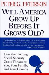 Will America Grow up Before It Grows Old? : How the Coming Social Security Crisis Threatens You  Your Family  and Your Country