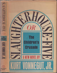 Slaughterhouse-Five; or, The Children's Crusade, a Duty-Dance with Death by Kurt Vonnegut Jr - March 1969
