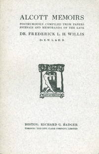 ALCOTT MEMOIRS: Posthumously Compiled from Papers Journals and Memoranda of the Late Dr. Frederick L. H. Willis.