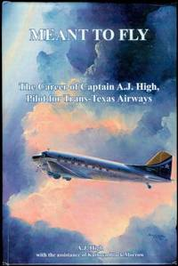 Meant to Fly: The Career of Captain A.J. High, Pilot for Trans-Texas Airways