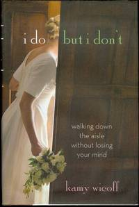 image of I Do But I Don't: Walking Down the Aisle Without Losing Your Mind