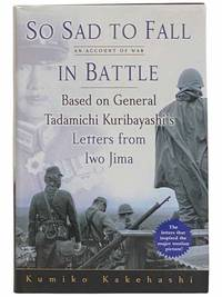So Sad To Fall In Battle: An Account of War Based on General Tadamichi Kuribayashi's Letters...