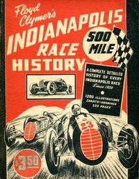 image of Indianapolis 500-Mile Race History: A Complete Detailed History of Every Indianapolis Race Since 1909