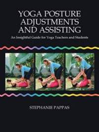 Yoga Posture Adjustments and Assisting: An Insightful Guide for Yoga Teachers and Students