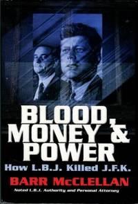 image of Blood, Money & Power: How LBJ Killed JFK