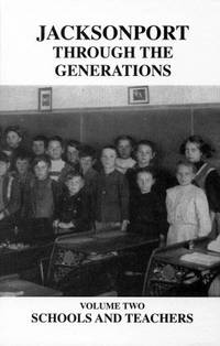 Jacksonport Through The Generations; Schools and Teachers, Volume Two