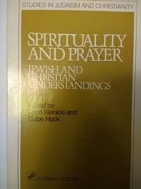 Spirituality and Prayer: Jewish and Christian Understandings (Studies in Judaism and Christianity)
