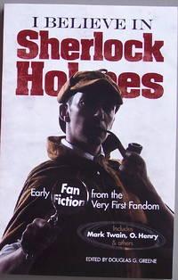 I BELIEVE IN SHERLOCK HOLMES: Early Fan Fictioin from the Very First Fandom
