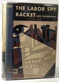 The Labor Spy Racket by  Leo Huberman - 1st Edition - 1937 - from Brenner's Books - Rare & Collectable (SKU: 002692)