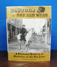 DOCTORS Of The OLD WEST. A Pictorial History of Medicine on the Frontier by  Robert F Karolevitz - Hardcover - 1st edition (stated) - 1967 - from Tavistock Books, ABAA and Biblio.com