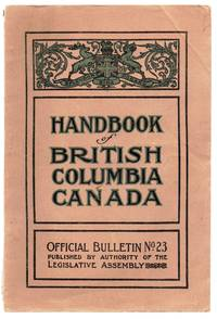 image of Handbook of British Columbia Canada. Its Position, Advantages, Resources, Climate, Mining, Lumbering, Fishing, Farming, Ranching, and Fruit-Growing