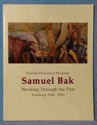 SAMUEL BAK : WORKING THROUGH THE PAST, PAINTINGS 1946 - 2000