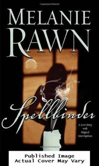 Spellbinder: A Love Story With Magical Interruptions by Rawn, Melanie - 2006-10-17