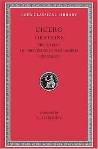 Pro Caelio, De Provinciis Consularibus, Pro Balbo: 013 (Loeb Classical Library)