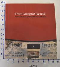 From Gulag to Glasnost: Nonconformist Art from the Soviet Union: The Norton and Nancy Dodge Collection