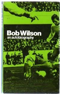 Bob Wilson : An Autobiography