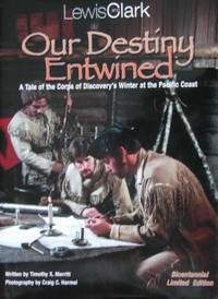 Lewis and Clark Our Destiny Entwined : A Tale of the Corps of Discovery's Winter at the Pacific Coast