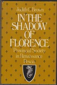 In the Shadow of Florence: Provincial Society in Renaissance Pescia by  Judith C Brown - First Edition - 1982 - from Ultramarine Books (SKU: 000281)