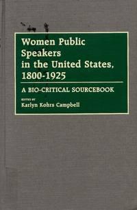 Women Public Speakers in the United States, 1800-1925 A Bio-Critical Sourcebook