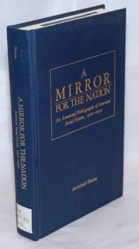 A mirror for the nation, an annotated bibliography of American social fiction, 1900 - 1950