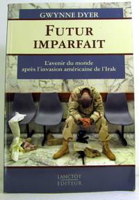 image of FUTUR IMPARFAIT ; L'AVENIR DU MONDE APRES L'INVASION AMERICAINE DE L'IRAK