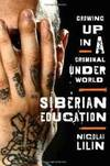image of Siberian Education: Growing Up in a Criminal Underworld