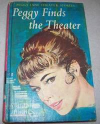 Peggy Finds the Theatre (Peggy Lane Theater Stories #1) by Virginia Hughes - Hardcover - 1962 - from Easy Chair Books and Biblio.co.uk