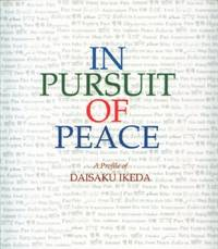 In Pursuit of Peace; A Profile of Daisaku Ikeda