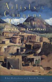 Artists of the Canyons and Caminos: Santa Fe, the Early Years