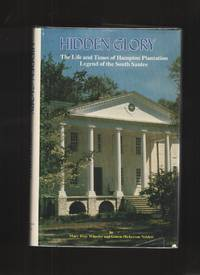 Hidden Glory  The Life and Times of Hampton Plantation, Legend of the  South Santee