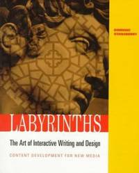 Labyrinths : The Art of Interactive Writing and Design  Content Development for New Media
