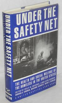 image of Under the safety net; the health and social welfare of the homeless in the United States. Edited by Philip W. Brikner, Linda Keen Scharer, Barbara A. Conanan, Marianne Savarese, [and] Brian C. Scanlan