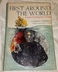 FIRST AROUND THE WORLD A Journal of Magellan's Voyage by  George Sanderlin - Hardcover - from Windy Hill Books (SKU: 034185)