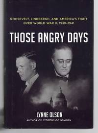 Those Angry Days  ( Roosevelt, Lindbergh, And America's Fight Over World War 2, 1939-1941 )