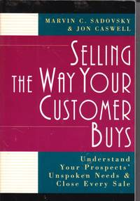 image of Selling the Way Your Customer Buys Understand Your Prospects Unspoken  Needs and Close Every Sale