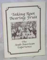 Taking root bearing fruit, the Arab American experience