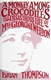 image of A Monkey Among Crocodiles. the Life, Loves and Lawsuits of Mrs. Georgina Weldon