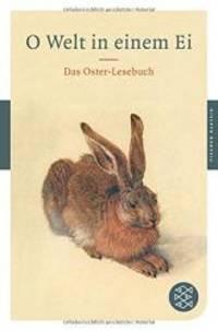 O Welt in einem Ei: Das Oster-Lesebuch (Broschiert)