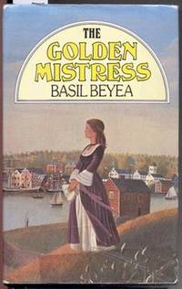 THE GOLDEN MISTRESS by  Basil Beyea - Hardcover - 1976 - from The Old Bookshelf and Biblio.com