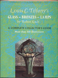 image of Louis C. Tiffany's Glass, Bronzes, Lamps: A Complete Collector's Guide