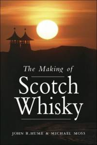 The Making of Scotch Whisky: A History Of The Scottish Whisky Distilling Industry