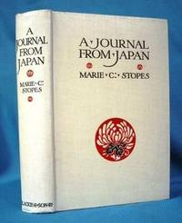 A JOURNAL FROM JAPAN (1910)  A Daily Record of Life Seen by a Scientist by  Marie C Stopes - First Edition - 1910 - from Nick Bikoff, Bookseller (SKU: 9941)