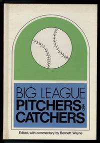 BIG LEAGUE PITCHERS AND CATCHERS by  Bennett ed Wayne - from Windy Hill Books and Biblio.com