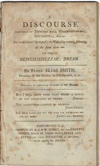 A discourse, delivered at Jefferson Hall, Thanksgiving-day, November 25, 1802, and re-delivered (by request) the Wednesday evening following, at the same place: the subject, Nebuchadnezzar's dream ... Published by particular request of the hearers