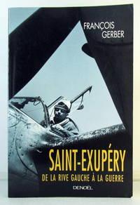 Saint-Exupery: De La Rive Gauche a La Guerre