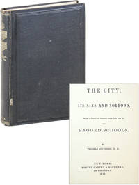 The City: Its Sins and Sorrows. Being a series of sermons from Luke XIX. 41. and Ragged Schools