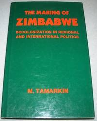 The Making of Zimbabwe: Decolonization in Regional and International Politics by M. Tamarkin - First Edition - 1990 - from Easy Chair Books (SKU: 113975)
