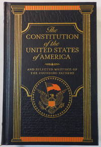 The Constitution of the United States of America: And Selected Writings of the Founding Fathers. Leatherbound Classics
