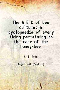 The A B C of bee culture: a cyclopaedia of every thing pertaining to the care of the honey-bee 1891 [Hardcover] by A. I. Root - Hardcover - 2017 - from Gyan Books (SKU: 1111005840947)