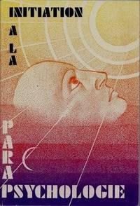 Initiation à la Parapsychologie Science de l'avenir et avenir de la Science -...